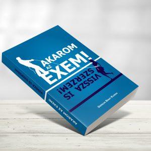 Akarom az EXEM!- Vissza is szerzem! (A NŐT) (e-book)